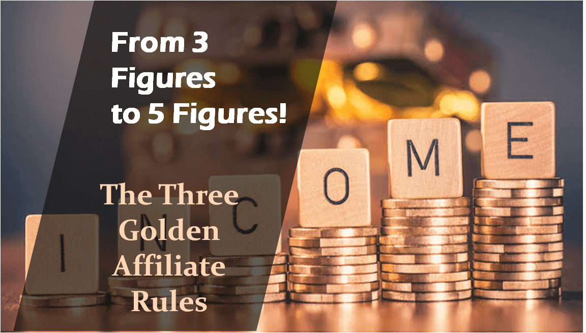 3 Affiliate Golden Rules to Take You from 3 Figures to 5 Figures Daily