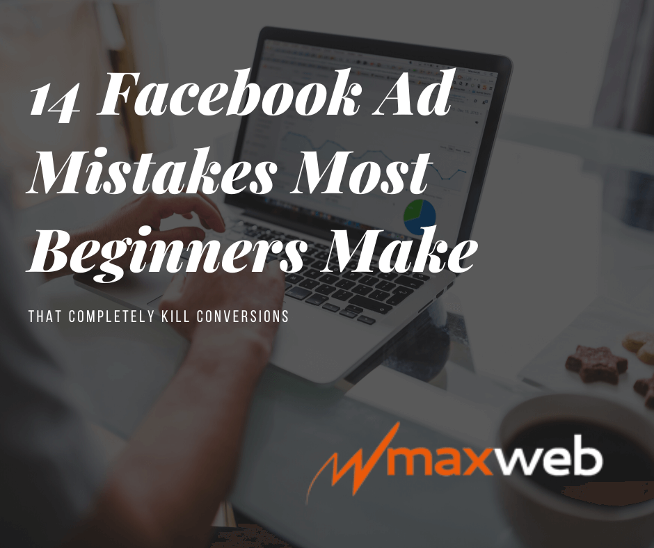14 Facebook Ad Mistakes Most Beginners Make That Completely Kill Conversions