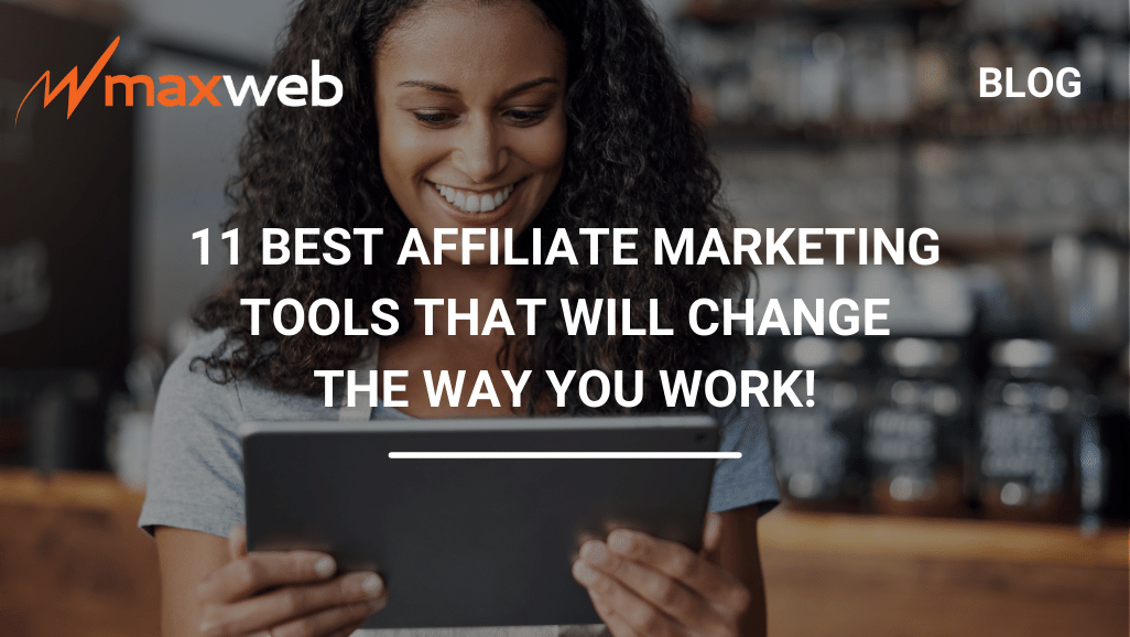 The 11 Best Affiliate Marketing Tools That Will Change The Way You Work!
