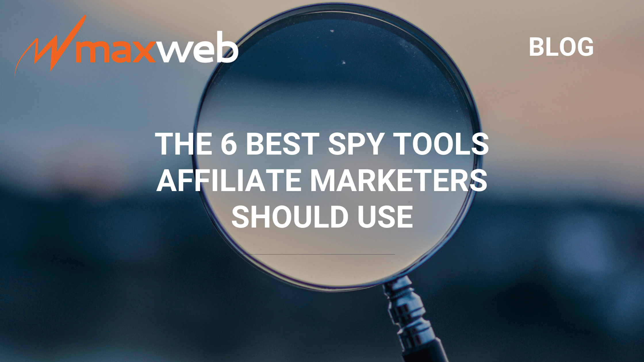 The 6 Best Spy Tools Affiliate Marketers Should Use