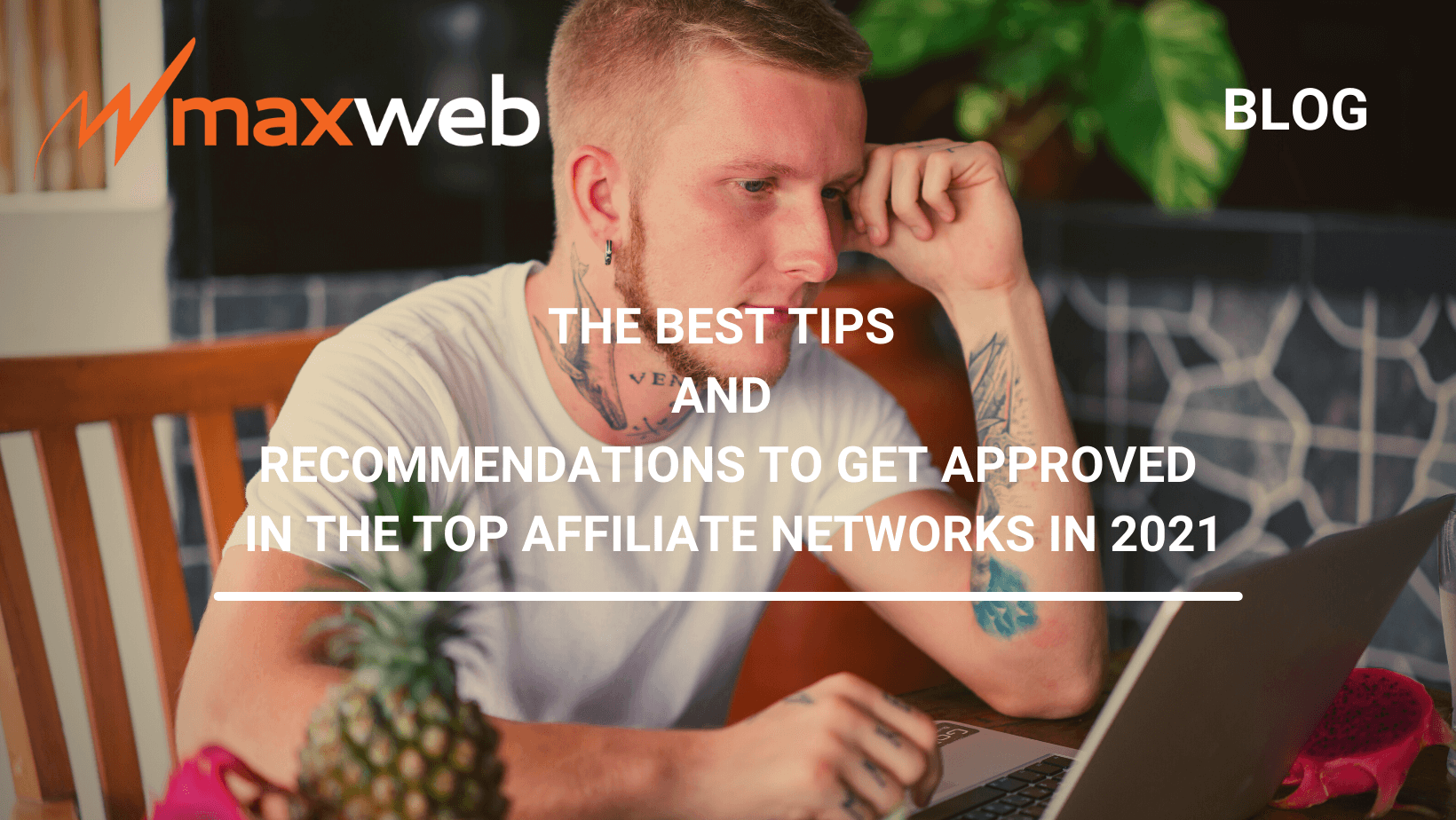 The Best Tips and Recommendations To Get Approved in the Top Affiliate Networks in 2021