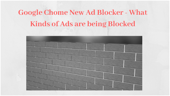 Google Chrome's New Ad Blocker - What kinds of ads are being blocked?