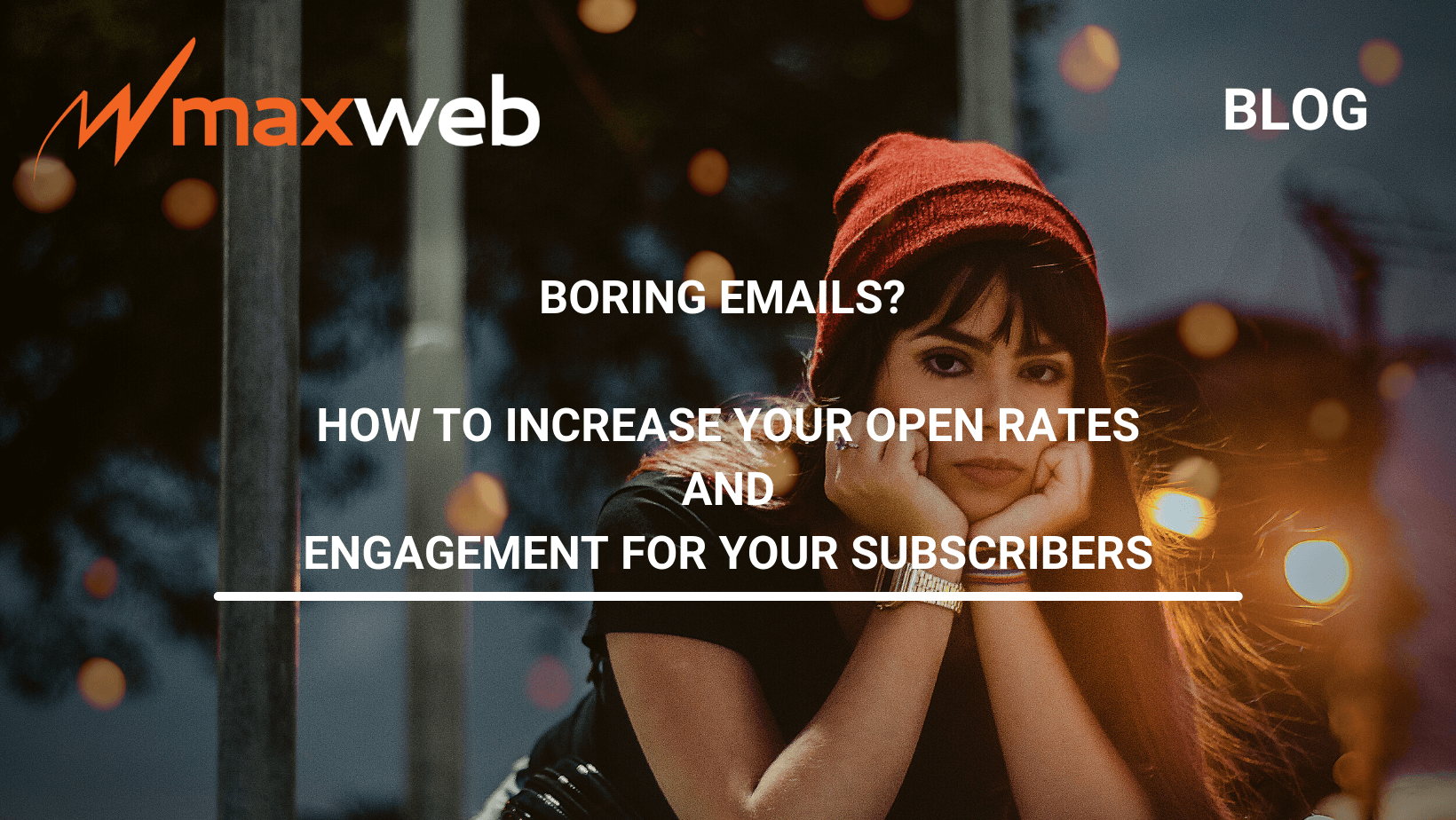 Boring Emails? How To Increase Your Open Rates and Engagement for Your Subscribers