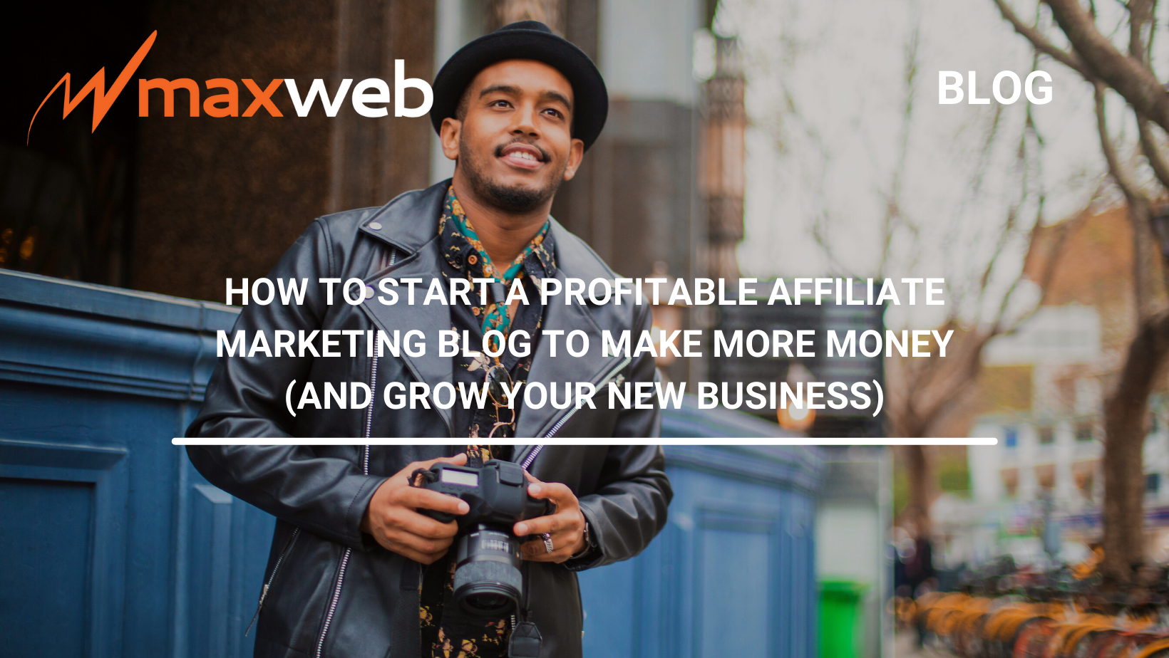 How to Start A Profitable Affiliate Marketing Blog to Make More Money (And Grow Your New Business)