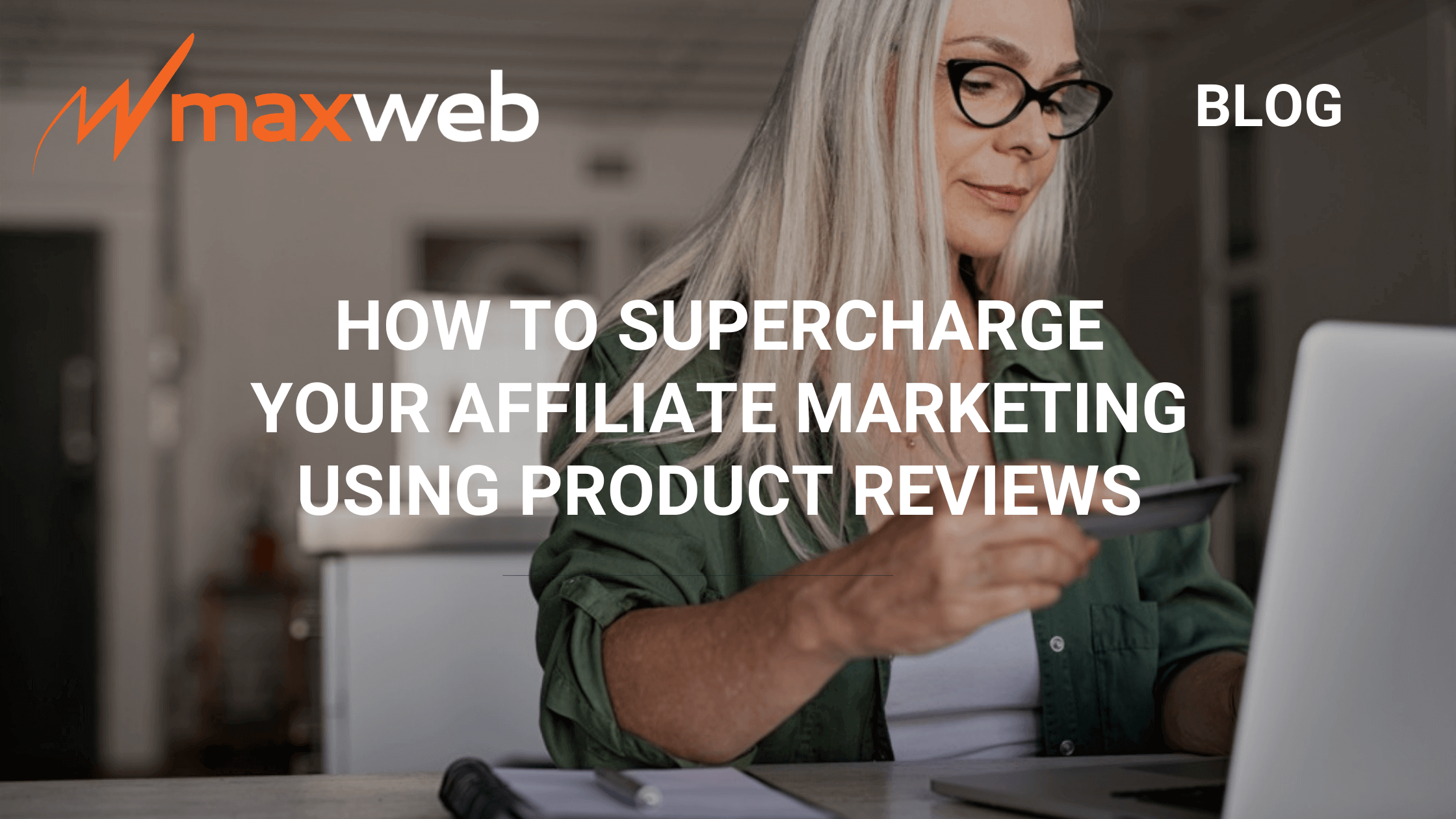 How to Supercharge Your Affiliate Marketing Using Product Reviews