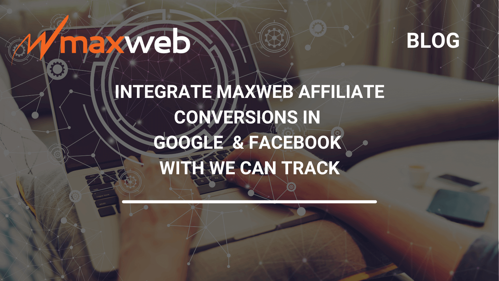 Integrate MaxWeb affiliate conversions in Google Analytics & Ads, Facebook Pixel with We Can Track