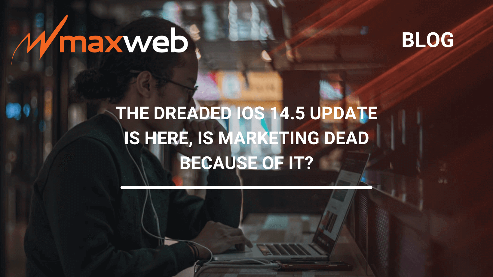 The Dreaded iOS 14.5 Update Is Here, Is Marketing Dead Because of It?