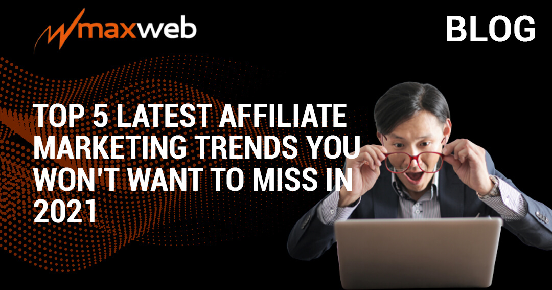 Top 5 Latest Affiliate Marketing Trends You Won't Want to Miss in 2021
