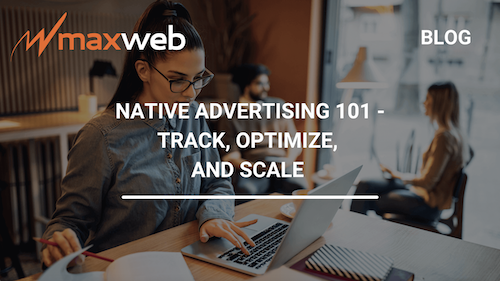 Native Advertising 101 - Track, Optimize, and Scale for Beginners