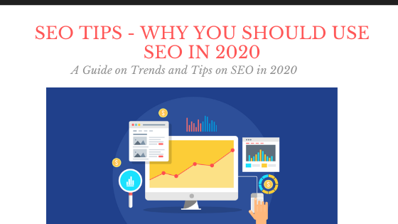 SEO Tips - Why You Should Use SEO in 2020