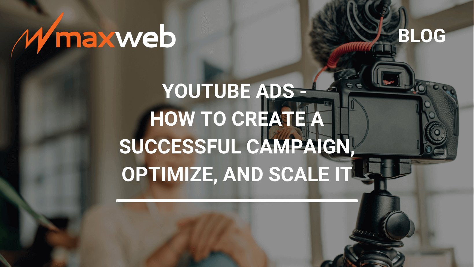 Youtube Ads - How To Create A Successful Campaign, Optimize, and Scale it